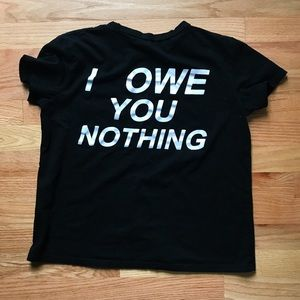 "Tops - Edgy ""I owe you nothing"" Tee"